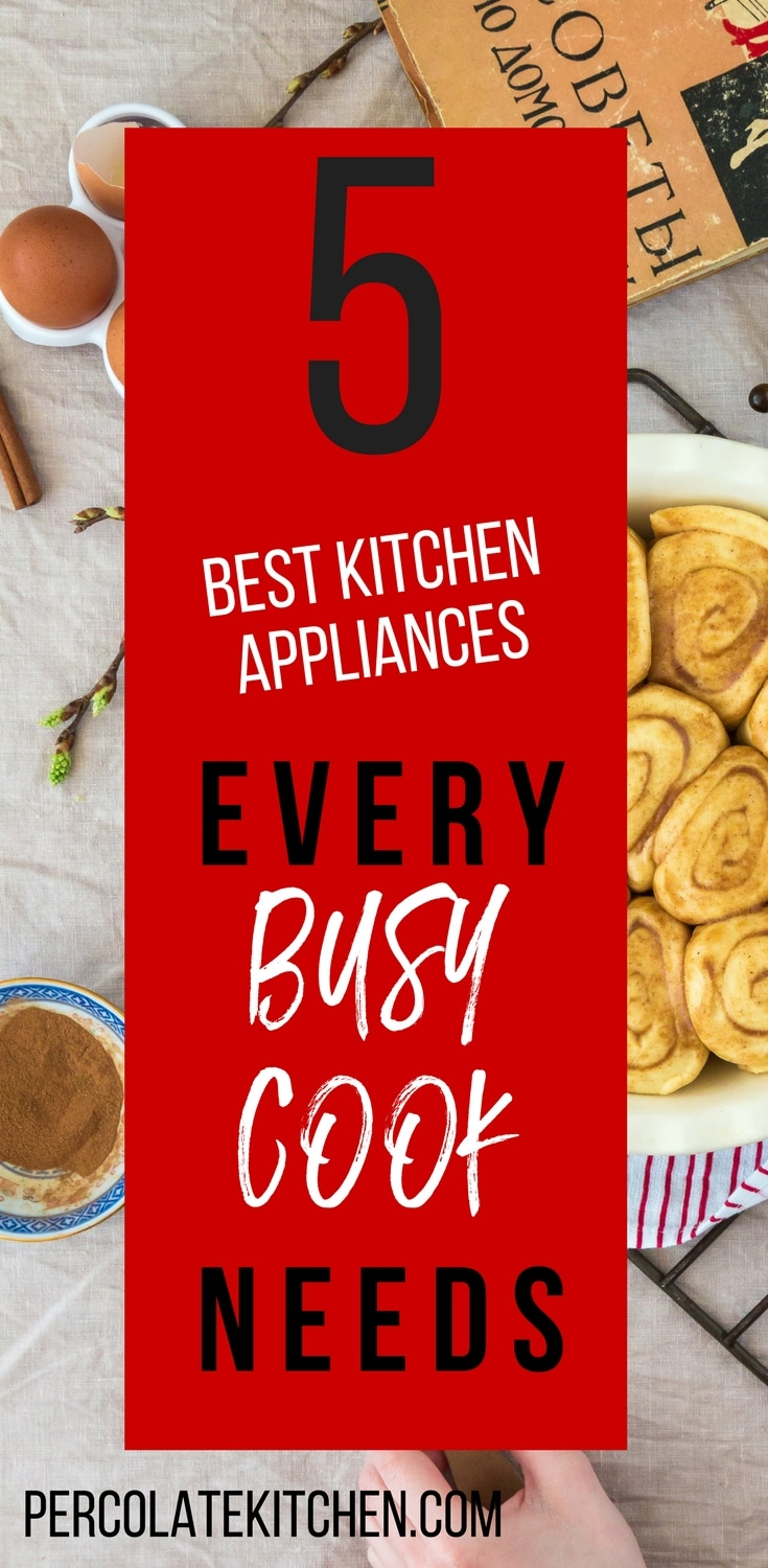 What are the best, 'must-have' kitchen appliances for your kitchen? Here's the 5 essential items every busy cook needs, plus recipes and links for each!