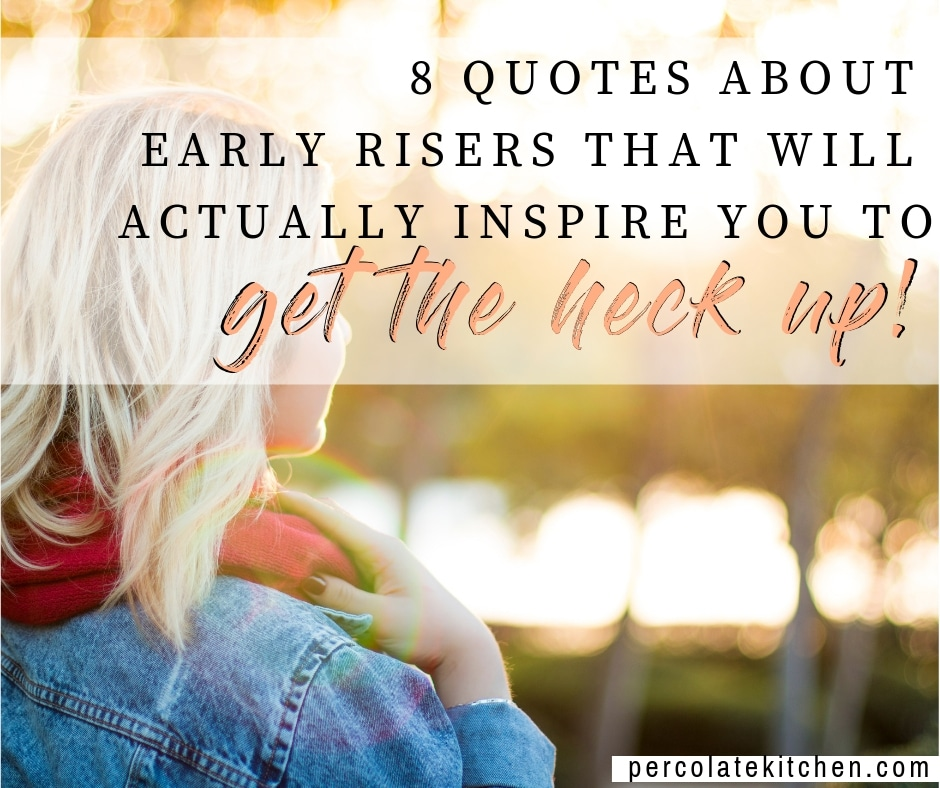 Early Riser >> 8 Quotes About Early Risers That Will Inspire You To Get The Heck Up